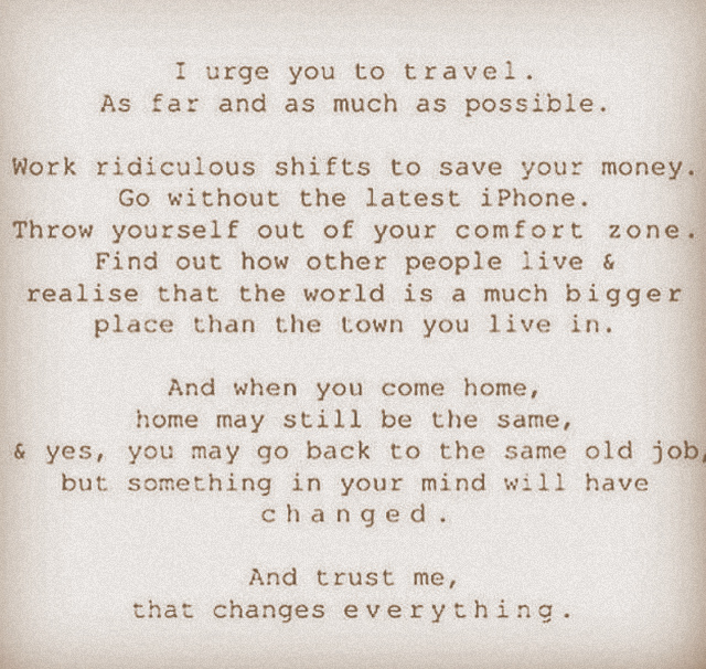 Travel will change everything....(anonymous) 2017