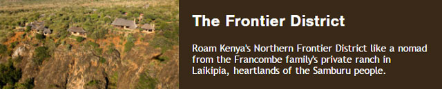 Kenya's Northern Frontier District and the Francombe family's private ranch best safari holidays